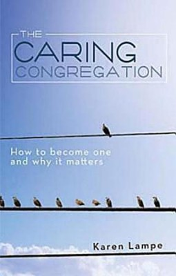 The Caring Congregation: How to Become One and Why It Matters  -     By: Karen Lampe