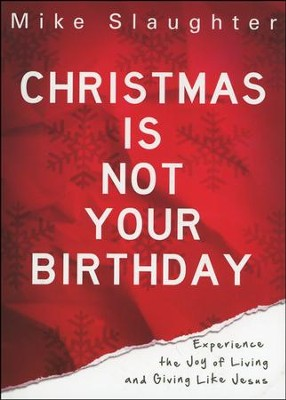 Christmas is Not Your Birthday: Experience the Joy of Living and Giving Like Jesus - Slightly Imperfect  -     By: Mike Slaughter