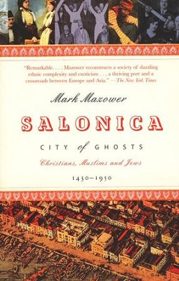 Salonica, City of Ghosts: Christians, Muslims and Jews 1430-1950  -     By: Mark Mazower