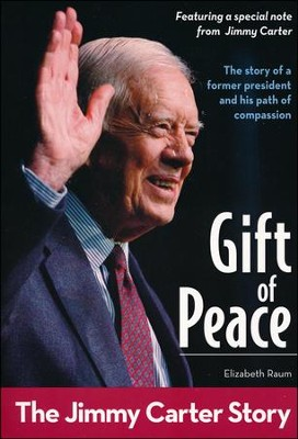 Gift of Peace: The Jimmy Carter Story  -     By: Elizabeth Raum