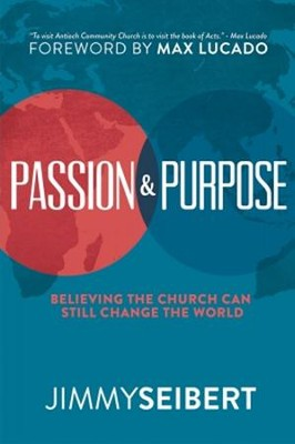 Passion & Purpose: Believing the Church Can Still Change the World  -     By: Jimmy Seibert
