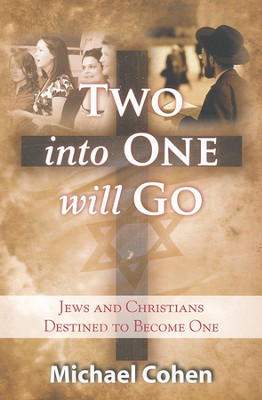 Two Into One Will Go: Jews and Christians Destined to Become One  -     By: Michael Cohen