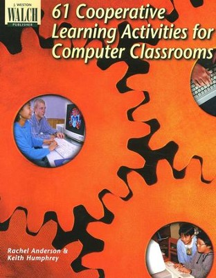 61 Cooperative Learning Activities for Computer Classes  -     By: Rachel Anderson, Keith Humphrey