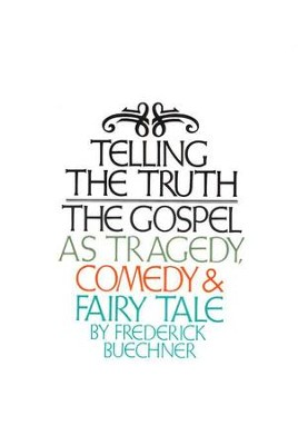 Telling the Truth: The Gospel as Tragedy, Comedy and Fairy Tale  -     By: Frederick Buechner