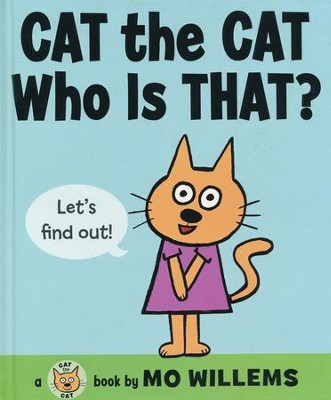 Cat the Cat, Who Is That?  -     By: Mo Willems     Illustrated By: Mo Willems