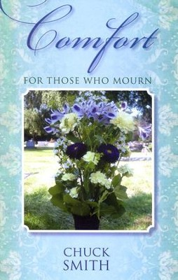 Comfort For Those Who Mourn  -     By: Chuck Smith