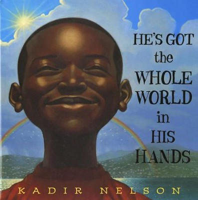 He's Got the Whole World in His Hands  -     By: Kadir Nelson