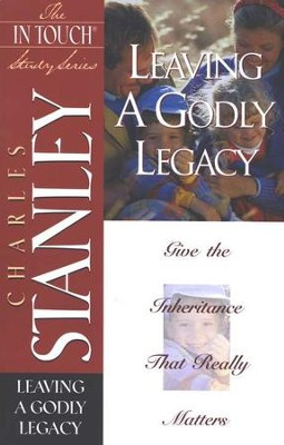 Leaving a Godly Legacy: In Touch Series  -     By: Charles F. Stanley