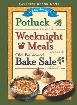 Potluck, Weeknight Meals, Old-Fashioned Bake Sale: 3 Books in 1 Cookbook  -