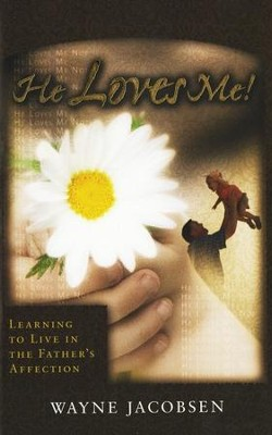 He Loves Me! Learning to Live In The Father's Affection   -     By: Wayne Jacobsen