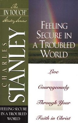 Feeling Secure in a Troubled World: In Touch Series  -     By: Charles F. Stanley