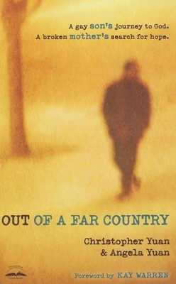 Out of a Far Country: A Gay Son's Journey to God. A Broken Mother's Search for Hope.  -     By: Christopher Yuan, Angela Yuan