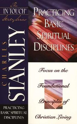 Practicing Basic Spiritual Disciplines: In Touch Series  -     By: Charles F. Stanley