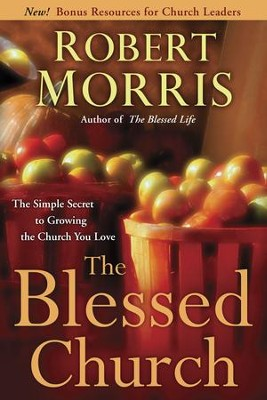The Blessed Church: The Simple Secret to Growing the Church You Love  -     By: Robert Morris