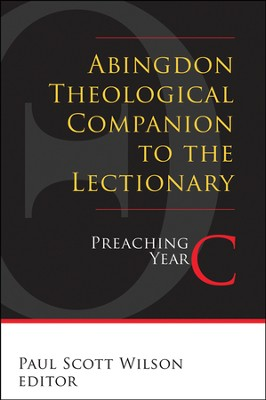 Abingdon Theological Companion to the Lectionary: Preaching Year C  -     By: Paul Scott Wilson