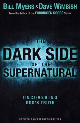 The Dark Side of the Supernatural, Revised and Expanded Edition: What Is of God and What Isn't  -     By: Bill Myers, David Wimbish