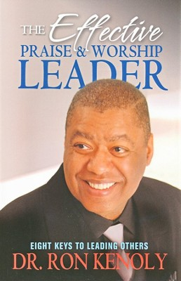 The Effective Praise and Worship Leader: 8 Keys to Leading Others  -     By: Ron Kenoly