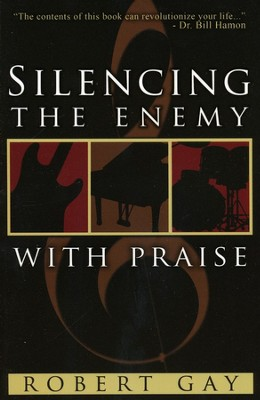 Silencing the Enemy With Praise  -     By: Robert Gay