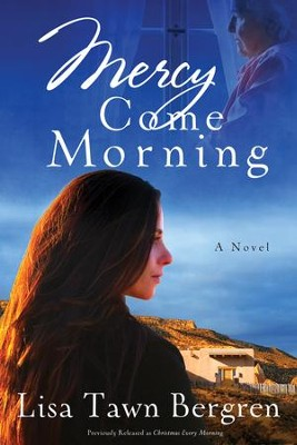 Mercy Come Morning    -     By: Lisa T. Bergren
