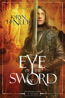 Eye of the Sword, Angelaeon Circle Series #2   -     By: Karyn Henley