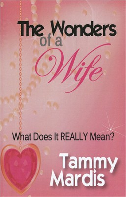 The Wonders of a Wife: What Does It Really Mean?  -     By: Tammy Mardis