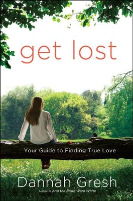 Get Lost: Your Guide to Finding True Love  -     By: Dannah K. Gresh
