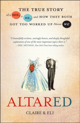 Altared: The True Story of a She, a He, and How They  Both Got Too Worked Up About We  -     By: Claire & Eli