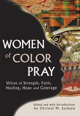 Women of Color Pray: Voices of Strength, Faith, Healing, Hope and Courage  -     Edited By: Christal M. Jackson     By: Christal M. Jackson(Ed.)
