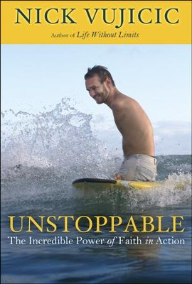Unstoppable: The Incredible Power of Faith in Action  -     By: Nick Vujicic