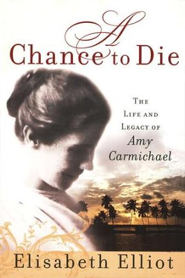 A Chance to Die: The Life and Legacy of Amy Carmichael  -     By: Elisabeth Elliot