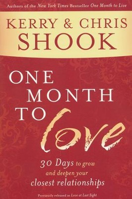One Month to Love: 30 Days to Grow and Deepen Your Closest Relationships  -     By: Kerry Shook