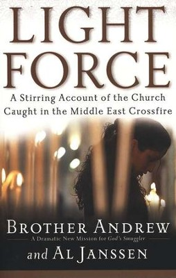 Light Force: A Stirring Account of the Church Caught in the Middle East Crossfire  -     By: Brother Andrew