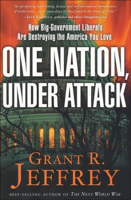 One Nation Under Attack: How Big-Government Liberals Are Destroying the America You Love  -     By: Grant R. Jeffrey