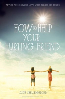 How to Help Your Hurting Friend: Advice for  Showing Love When Things Get Tough  -     By: Susie Shellenberger