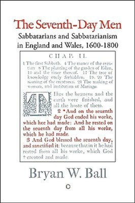 The Seventh-Day Men: Sabbatarians and Sabbatarianism in England and Wales, 1600-1800, 2nd edition  -     By: Bryan W. Ball