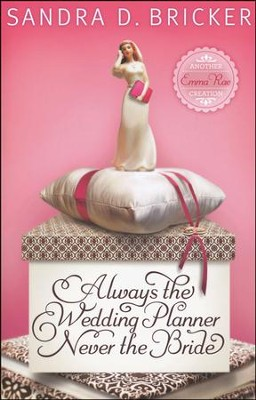 Always the Wedding Planner, Never the Bride, Emma Rae Series #2   -     By: Sandra Bricker