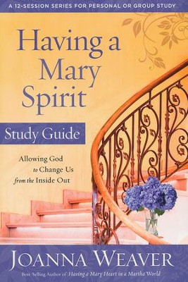 Having a Mary Spirit Study Guide: Allowing God to Change Us from the Inside Out  -     By: Joanna Weaver