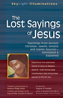 The Lost Sayings of Jesus: Teachings from Ancient Christian, Jewish, Gnostic and Islamic Sources - Annotated and Explained  -     By: Andrew Phillip Smith