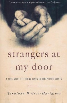 Strangers at My Door: A True Story of Finding Jesus in Unexpected Guests  -     By: Jonathan Wilson-Hartgrove