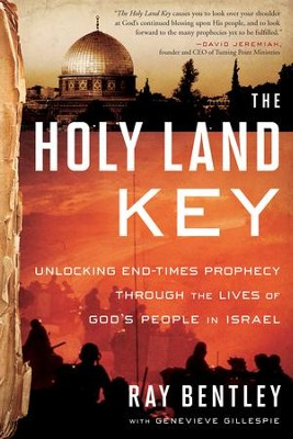 The Holy Land Key: Unlocking End-Times Prophecy Through the Lives of God's People in Israel  -     By: Ray Bentley, Genevieve Gillespie