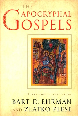 The Apocryphal Gospels: Texts and Translations  -     By: Bart D. Ehrman, Zlatko Plese