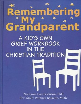 Remembering My Grandparent: A Kid's Own Grief Workbook in the Christian Tradition  -     By: Nechama Liss-Levinson Ph.D., Rev. Molly Phinney Baskette