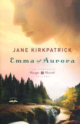 Emma of Aurora: The Complete Change and Cherish Trilogy: A Clearing in the Wild, A Tendering in the Storm, A Mending at the Edge  -     By: Jane Kirkpatrick