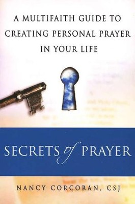 Secrets of Prayer: A Multifaith Guide to Creating Personal Prayer in Your Life  -     By: Nancy Corcoran C.S.J.