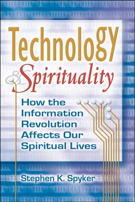 Technology & Spirituality: How the Information Revolution Affects Our Spiritual Lives  -     By: Stephen Spyker