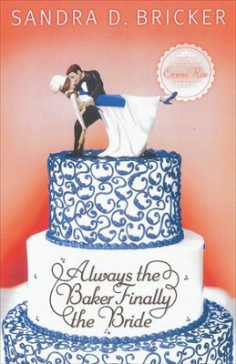 Always the Baker, Finally the Bride, Emma Rae Creations Series #4   -     By: Sandra D. Bricker