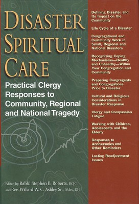 Disaster Spiritual Care: Practical Clergy Responses to Community, Regional, and National Tragedy  -     Edited By: Rabbi Stephen B. Roberts, Rev. Willard W.C. Ashley Sr.     By: Rabbi Stephen B. Roberts & Willard W.C. Ashley, Sr., eds.