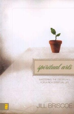 Spiritual Arts: Mastering the Disciplines for a Rich Spiritual Life  -     By: Jill Briscoe