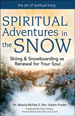 Spiritual Adventures in the Snow: Skiing and Snowboarding as Renewal for Your Soul  -     By: Marcia McFee, Rev. Karen Foster, Paul Arthur