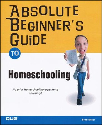 Absolute Beginner's Guide to Homeschooling   -     By: Brad Miser
